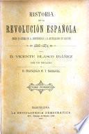 Historia de la revolución española (desde la guerra de la independencia á la restauración en Sagunto) 1808-1874