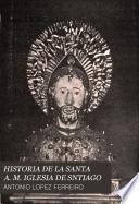 HISTORIA DE LA SANTA A. M. IGLESIA DE SNTIAGO