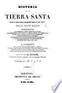 Historia de la Tierra Santa desde la mas remota antigüedad hasta el año 1839 ... acompañada de un hermoso Atlas. Dirigido por A. Houzé ... Traducida por M. O. y. J. C.
