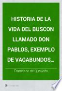 Historia de la vida del Buscon llamado Don Pablos, exemplo de vagabundos y espejo de tacaños