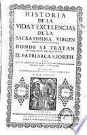 Historia de la vida, excelencias de la sacratissima virgen Maria Nvestra Señora