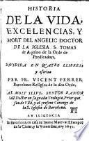 Historia de la vida, excelencias y mort del angelic de la Iglesia San Tomas de Aquino de la Orden de predicadors