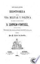 Historia de la vida militar y politica del excmo. Sr. Capitan General D. Leopoldo O'Donnell, Conde de Lucena, Vizconde de Aliaga, Duque de Tetuán, etc. etc