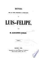Historia de la vida política y privada de Luis-Felipe ...