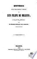 Historia de la vida pública y privada de Luis Felipe de Orleans, ex-rey de los franceses
