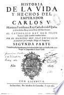 Historia de la Vida y hechos del emperador Carlos V.,... Por el maestro don fray Prudencio de Sandoval... Segunda parte. Tratanse en esta segunda parte los hechos desde el ano 1528. hasta el de 1557. en que el emperador se fue al cielo
