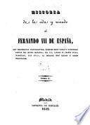 Historia de la vida y reinado de Fernando VII De Espana, Con Documentos Justificativos (etc.)