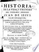 Historia de la vida y virtudes del venerable hermano Iuan de Iesus San Ioaquin, Carmelita Descalzo... y devocion por el introducida del... Patriarca San Ioaquin...