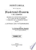 Historia de la villa de Huérical-Overa y su comarca, precedida de un estudio físico-geológico de la cuenca del río de Almanzora y terminando con al descripción política actual