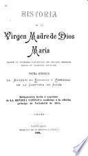 Historia de la Virgen madre de Dios, María, desde su purísima concepción sin pecado original hasta su gloriosa asunción
