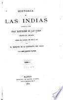 Historia de las Indias publicada ahora por vez primera, conforme á los originales del autor, que se custodian en la biblioteca de la Academia de historia y en el Nacional de esta corte