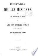 Historia de las misiones de los llanos de Casanare y los rios Orinoco y Meta