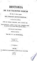 Historia de las naciones bascas de una y otra parte del pirineo septentrional y costas del mar cantabrico, desde sus primeros pobladores hasta nuestros dias