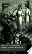 Historia de las persecuciones políticas y religiosas occuridas en Europa desde la Edad Media hasta nuestros dias