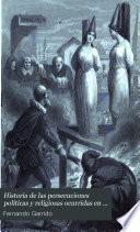 Historia de las persecuciones políticas y religiosas ocurridas en Europa desde la Edad Media hasta nuestros dias: (1017 p., [12] h. de lam.)