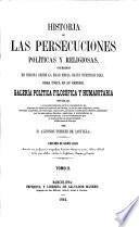 Historia de las persecuciones políticas y religiosas, ocurridas en Europa desde la edad media hasta nuestros dias ... Edicion ... ilustrada con profusion de ... láminas, etc