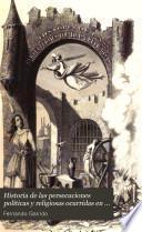 Historia de las persecuciones políticas y religiosas ocurridas en Europa desde la Edad Media hasta nuestros dias: (XIX, 944 p., [13] h. de lam.)
