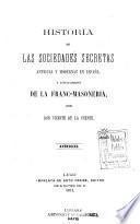 Historia de las sociedades secretas antiguas y modernas en España y especialmente de la franc-masoneria