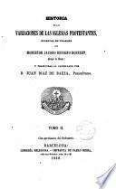 Historia de las variaciones de las iglesias protestantes traducido por Juan Díaz de Baeza Pbro