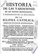 Historia de las variaciones de las Iglesias protestantes, y exposicion de la doctrina de la Iglesia Catolica, sobre los puntos de controversia