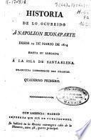 Historia de lo ocurrido a Napoleón Buonaparte desde 29 de marzo de 1814 hasta su llegada a la isla de Santa-Elena