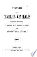 Historia de los Concilios generales celebrados en la cristiandad, y recopilacion de sus principales disposiciones