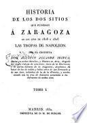 Historia de los dos sitios que pusieron á Zaragoza en los años de 1808 y 1809 las tropas de Napoleon, 1