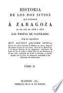 Historia de los dos sitios que pusieron á Zaragoza en los años de 1808 y 1809 las tropas de Napoleon