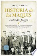 Historia de los Maquis. Entre dos fuegos