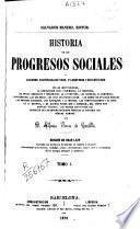 Historia de los progresos sociales o Cuadros histórico-críticos, filosóficos y estadísticos de las instituciones ...