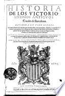 Historia De Los Victoriosissimos Antigvos Condes de Barcelona. Dividida En Tres Libros En la qual allende de lo mucho que de todos ellos y de su decendēcia, hazañas, y conquistas se escriue, se trata tambien de la fundacion de la ciudad de Barcelona y de muchos successos y guerras suyas, y de sus Obispos y Santos, y de los Condes de Vrgel, Cerdaña, y Besalu, y de muchas otras cosas de Cathaluña
