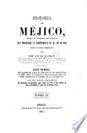 Historia de Méjico desde los primeros movimientos que prepararon su independencia en el año de 1808, hasta la época presente: Parte primera, que comprende desde el principio de las inquietudes en 1808, hasta la completa pacificación del reino en 1820 ... Con una noticia preliminar del sistema de gobierno ... en 1808, y del estado en que se hallaba el pais en el mismo año
