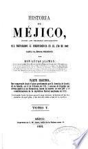 Historia de Méjico desde los primeros movimientos que prepararon su independencia en el año de 1808, hasta la época presente: Parte segunda, que comprende desde en plan proclamado por d. Agustin de Iturbide en Iguala, en ... 1821 ... hasta la muerte de este jefe y el establecimiento de la república federal mejicana en 1824. Continuada hasta la época presente