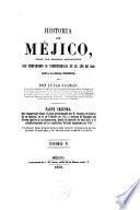Historia de Méjico, desde los primeros movimientos que prepararon su independencia en el año de 1808
