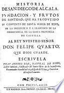 Historia de San Diego de Alcala, fundacion y frutos de santitad, que ha produzido su convento de Santa Maria de Jesus (etc.)