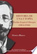 Historia de una utopía. Toribio Esquivel Obregón (1864-1946)