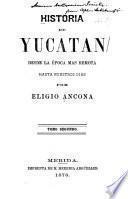 Historia de Yucatán, desde la época [sic] más remota hasta nuestros días: La dominacion española. 1542-1811