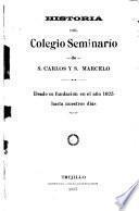 Historia del Colegio Seminario de S. Carlos y S. Marcelo desde su fundación en el año 1625 hasta nuestros días