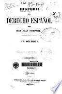 Historia del derecho español continuada hasta el enlace de S.M. Doña Isabel II