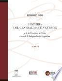 Historia del General Martín Güemes y de la provincia de Salta... Tomo I
