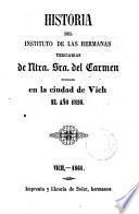 Historia del Instituto de la Hermanas Terciarias de Ntra. Sra. del Carmen, fundado en la ciudad de Vich el año 1826