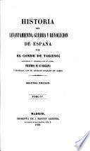 Historia del levantamiento, guerra y revolucion de España, por el Conde de Toreno ... precedida de su biografía ... Segunda edición