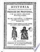 Historia del noble, y esforsat cavaller Pierres de Provensa, y de la gentil Magalona filla del rey de Napols, y de les fortunes, y treballs, que passaren en lo temps de la sua enamorada vida