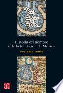 Historia del nombre y de la fundación de México