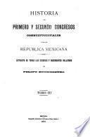 Historia del primero y segundo congresos constitucionales de la Republica Mexicana ...