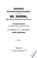 Historia del real monasterio de San Lorenzo, llamado comunmente del Escorial, desde su origen y fundacion hasta fin del ano de 1848 y descripcion de las bellezas artisticas y litterarias que contiene