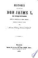 Historia del rey de Aragon Don Jaime I., el Conquistador, escrita en lemosin por el mismo monarca; traducida al castellano y anotada por Mariano Flotats y Antonio de Bofarull