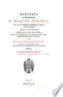 Historia del sereníssimo Señor D. Juan de Austria, hijo del invictíssimo emerador Cárlos V, rey de España, dirigida á la excellentíssima Señora Doña Ana de Austria ...