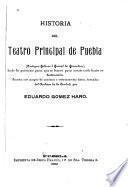 Historia del teatro principal de Puebla [Antiguo coliseo ó corral de comedias], desde los primeros pasos que se dieron para construirlo hasta su destrucción