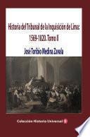 Historia del Tribunal de la Inquisición de Lima: 1569-1820. Tomo II